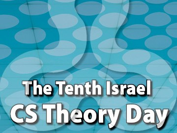 The Tenth Israel CS Theory Day